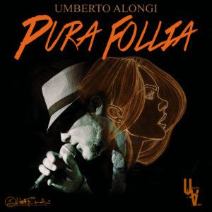 """Umberto Alongi presenta il suo nuovo singolo """"Pura Follia"""""""