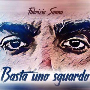 """""""Basta uno sguardo"""", il nuovo singolo di Fabrizio Sanna"""