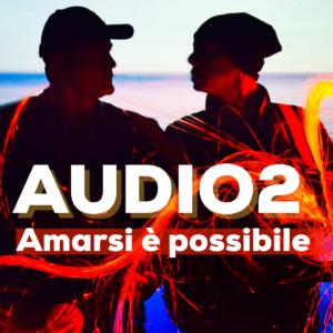 """""""Amarsi è possibile"""" il nuovo singolo degliAudio2, una produzioneClodio Music"""
