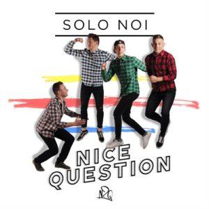 """NICE QUESTION PUBBLICANO IL SINGOLO """"SOLO NOI"""""""