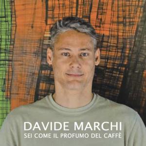 """Davide Marchi  """"Sei come il profumo del caffè"""""""