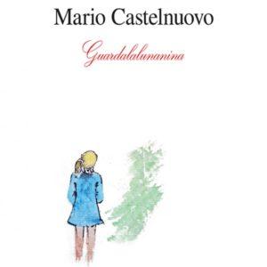 GUARDALALUNANINA  singolo estratto dall'omonimo  COFANETTO con 2 CD e 1 LIBRO di  MARIO CASTELNUOVO