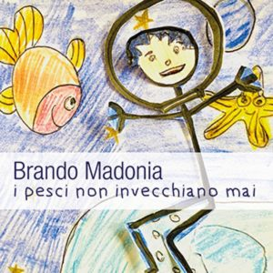 """BRANDO MADONIA """"I PESCI NON INVECCHIANO MAI"""""""