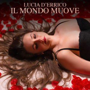 """Lucia D'Errico  il nuovo singolo """"Il mondo muove"""""""