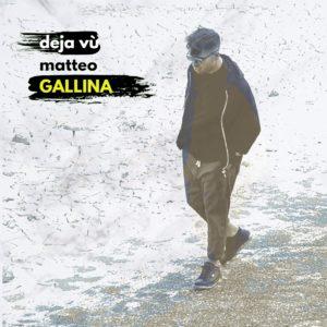 """Matteo Gallina in tutti i digital store con il nuovo singolo """"Deja vù"""""""