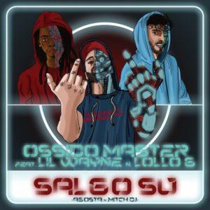 """OSSIDO MASTER   """"SALGO SU"""" Feat.LIL WAYNE e LOLLO G"""