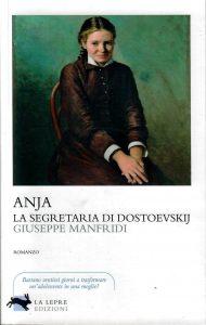 """Giuseppe Manfridi   """"Anja, la segretaria di Dostoevskij"""""""