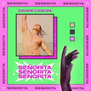 """DAVIDE CASCINI  In radio il nuovo singolo""""Señorita"""""""