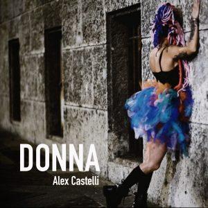 """""""Donna""""  il nuovo singolo di  ALEX CASTELLI"""